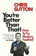 You're Better Than That! by Chris Sutton - Signed Edition