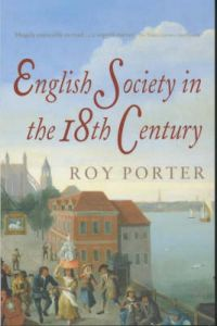 The Penguin Social History of Britain: English Society in the Eighteenth Century by Roy Porter