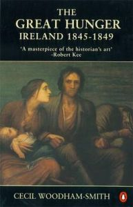 The Great Hunger: Ireland 1845-1849 by Cecil Woodham-Smith