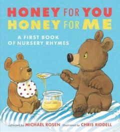 Honey for You, Honey for Me: A First Book of Nursery Rhymes by Michael Rosen (Hardback)