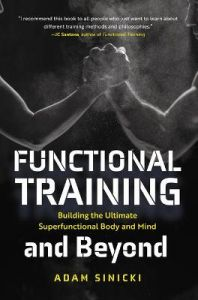 Functional Training and Beyond: Building the Ultimate Superfunctional Body and Mind (Building Muscle and Performance, Weight Training, Men's Health) by Adam Sinicki