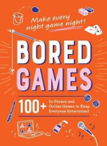 Bored Games: 100+ In-Person and Online Games to Keep Everyone Entertained by Adams Media (Hardback)