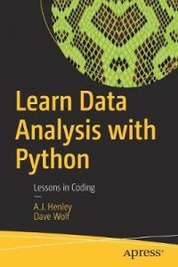 Learn Data Analysis with Python: Lessons in Coding by A.J. Henley