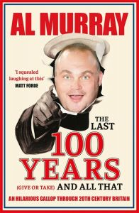 The Last 100 Years (give or take) and All That by Al Murray - Signed Edition