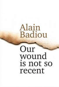 Our Wound is Not So Recent: Thinking the Paris Killings of 13 November by Alain Badiou (Hardback)