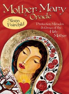 Mother Mary Oracle: Protection Miracles & Grace of the Holy Mother by Alana Fairchild (Alana Fairchild)