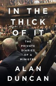 In the Thick of It: The Private Diaries of a Minister by Alan Duncan (Hardback)