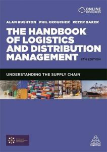 The Handbook of Logistics and Distribution Management: Understanding the Supply Chain by Alan Rushton