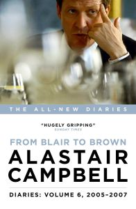 Diaries Volume 6: From Blair to Brown, 2005-2007 by Alastair Campbell - Signed Edition