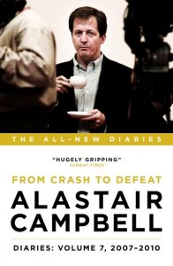 Diaries Volume 7: From Crash to Defeat, 2007-2010 by Alastair Campbell - Signed Edition