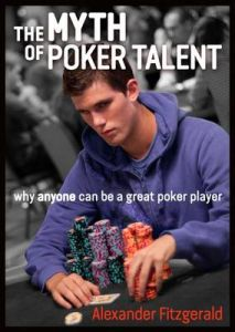 The Myth of Poker Talent: why anyone can be a great poker player by Alexander Fitzgerald