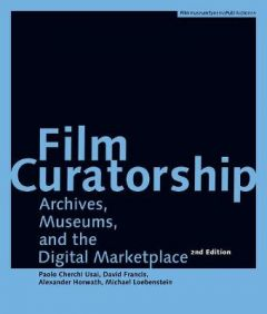 Film Curatorship - Archives, Museums, and the Digital Marketplace by Alexander Horwath