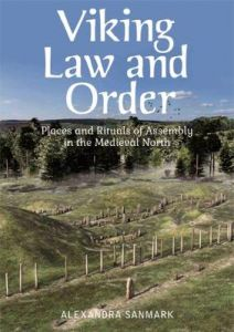 Viking Law and Order: Places and Rituals of Assembly in the Medieval North by Alexandra Sanmark