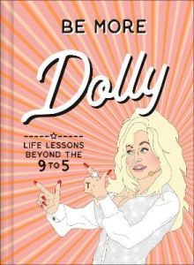 Be More Dolly: Life Lessons Beyond the 9 to 5 by Alice Gomer (Hardback)