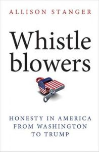 Whistleblowers: Honesty in America from Washington to Trump by Allison Stanger
