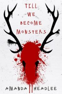 Till We Become Monsters by Amanda Headlee