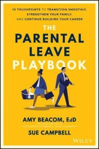 The Parental Leave Playbook: 10 Touchpoints to Transition Smoothly, Strengthen Your Family, and Continue Building your Career by Amy Beacom (Hardback)