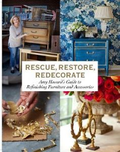 Rescue, Restore, Redecorate: Amy Howard's Guide to Refinishing Furniture and Accessories by Amy Howard (Hardback)
