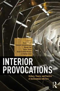 Interior Provocations: History, Theory, and Practice of Autonomous Interiors by Anca I. Lasc (Pratt Institute, USA)