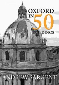 Oxford in 50 Buildings by Andrew Sargent