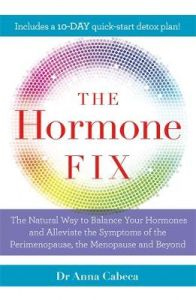 The Hormone Fix: The natural way to balance your hormones, burn fat and alleviate the symptoms of the perimenopause, the menopause and beyond by Anna Cabeca