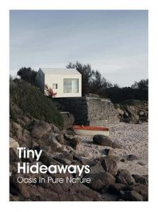 Tiny Hideaways: Oasis In Pure Nature by Anna Minguet (Hardback)