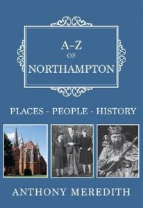 A-Z of Northampton: Places-People-History by Anthony Meredith