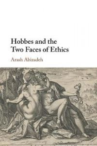 Hobbes and the Two Faces of Ethics by Arash Abizadeh (McGill University, Montreal)