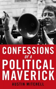 Confessions of a Political Maverick by Austin Mitchell - Signed Edition