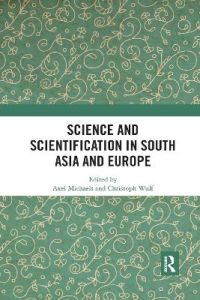 Science and Scientification in South Asia and Europe by Axel Michaels (Heidelberg University, Germany)