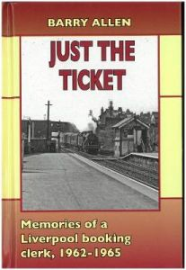 Just the ticket: Memories of a Liverpool booking clerk, 1962-1965 by Barry Allen (Hardback)