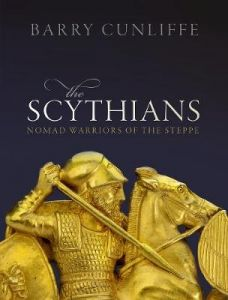 The Scythians: Nomad Warriors of the Steppe by Barry Cunliffe (Emeritus Professor of European Archaeology, University of Oxford) (Hardback)