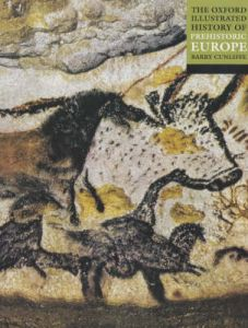 The Oxford Illustrated History of Prehistoric Europe by Barry Cunliffe (Professor of European Archaeology, Professor of European Archaeology, University of Oxford)
