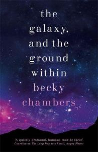 The Galaxy, and the Ground Within: Wayfarers 4 by Becky Chambers (Hardback)