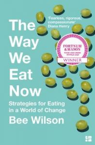 The Way We Eat Now: Strategies for Eating in a World of Change by Bee Wilson