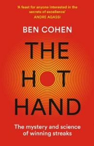 The Hot Hand: The Mystery and Science of Winning Streaks by Ben Cohen