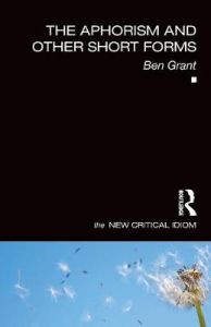 The Aphorism and Other Short Forms by Ben Grant (University of Kent, UK)