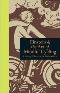 Einstein & The Art of Mindful Cycling: Achieving Balance in the Modern World by Ben Irvine (Hardback)