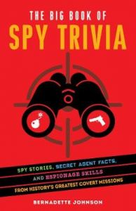 The Big Book Of Spy Trivia: Spy Stories, Secret Agent Facts, and Espionage Skills from History's Greatest Covert Missions by Bernadette Johnson