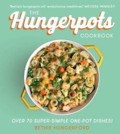 The Hungerpots Cookbook: Over 70 super-simple one-pot dishes! by Bethie Hungerford (Hardback)