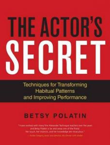 The Actor's Secret: Techniques for Transforming Habitual Patterns and Improving Performance by Betsy Polatin