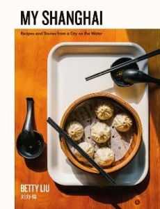 My Shanghai: Recipes and Stories from a City on the Water by Betty Liu (Hardback)