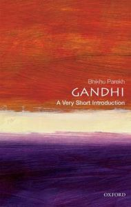 Gandhi: A Very Short Introduction by Bhikhu Parekh (Professor of Political Theory, Professor of Political Theory, University of Hull)