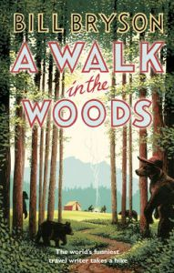 A Walk In The Woods: The World's Funniest Travel Writer Takes a Hike by Bill Bryson