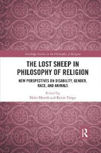 The Lost Sheep in Philosophy of Religion: New Perspectives on Disability, Gender, Race, and Animals by Blake Hereth (University of Washington, USA)