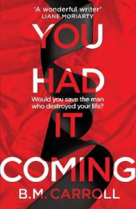 You Had It Coming by B.M. Carroll