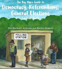 The Big Hippo Guide to Democracy, Referendums, General Elections ( and all that ) by Bob Marshall Andrews