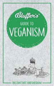 Bluffer's Guide to Veganism: Instant Wit & Wisdom by Boris Starling