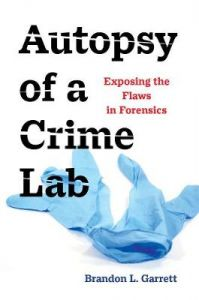 Autopsy of a Crime Lab: Exposing the Flaws in Forensics by Brandon L. Garrett (Hardback)