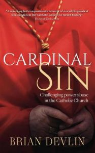Cardinal Sin: Challenging power abuse in the Catholic Church by Brian Devlin